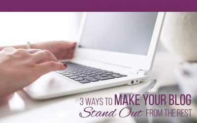 3 Ways to Make Your Blog Stand out from the Rest